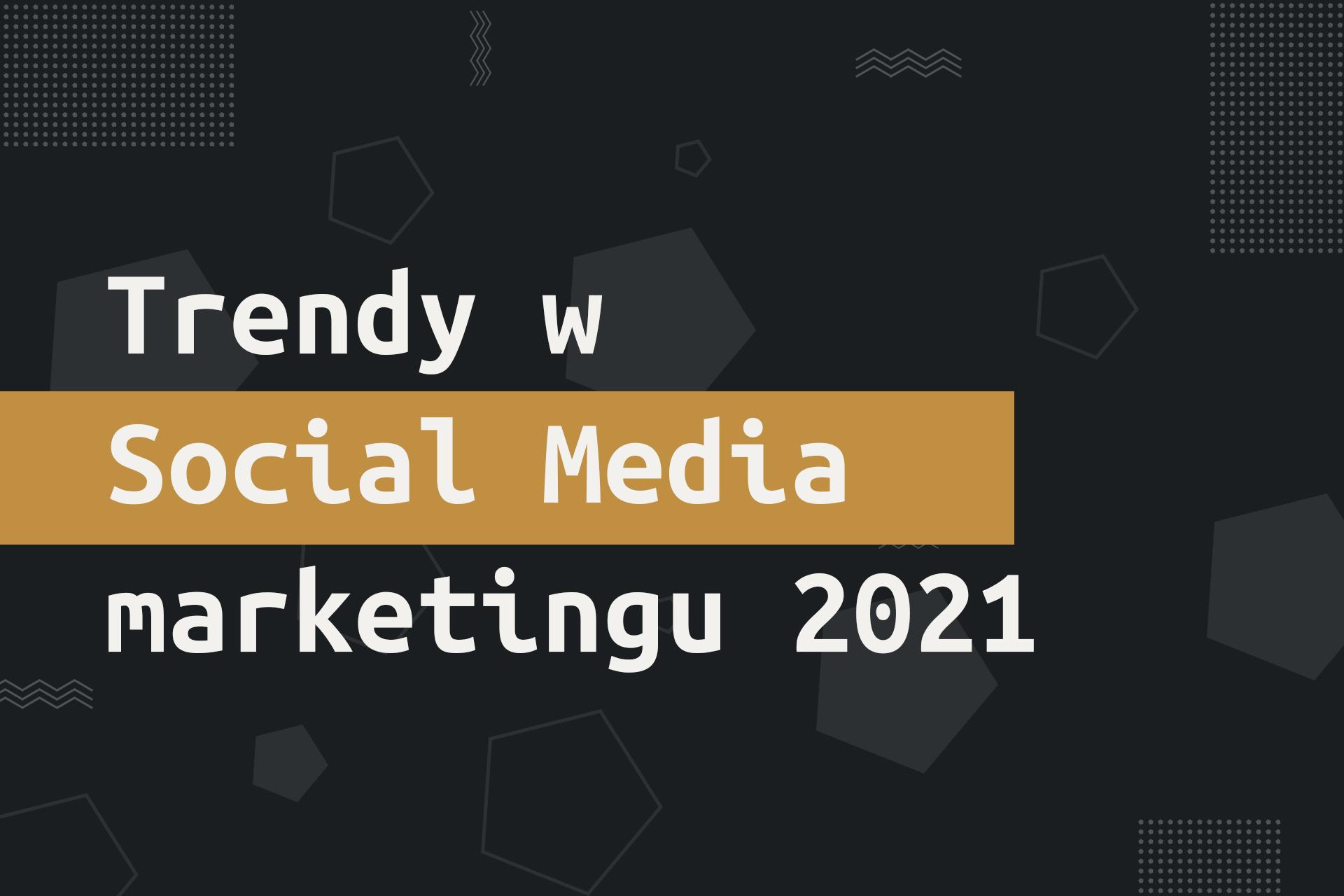 Trendy w Social Media marketingu 2021